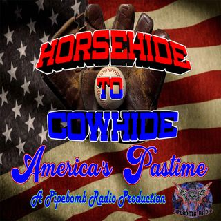 Horsehide to Cowhide America's Pastime - 4th of July Special