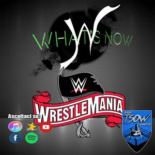 WHAT'S NOW: WrestleMania 36 Pre/Post Show