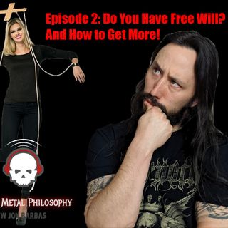Ep 002: Do You Have Free Will? And How to Get More!