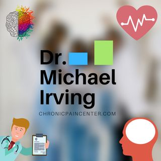 Healing Pain using the Brain with Dr. Michael Irving from the Chronic Pain Center