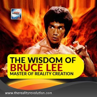 The Wisdom Of Bruce Lee Master Of Reality Creation