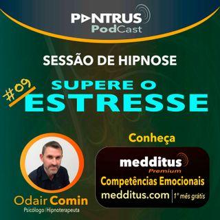 #09 Hipnose para Superar o Estresse | Odair Comin