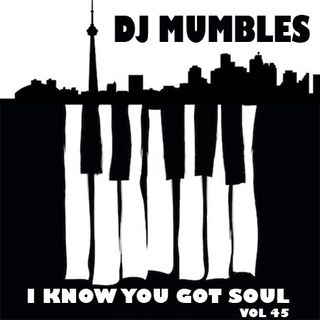 DJ Mumbles - I Know You Got Soul vol. 45 (Soulful House)
