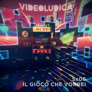 VL 5x06: Il gioco che vorrei