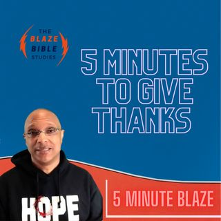 5 Minutes To Give Thanks [5 Minute BLAZE]
