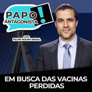 EM BUSCA DAS VACINAS PERDIDAS - Papo Antagonista com Felipe Moura Brasil e Claudio Dantas