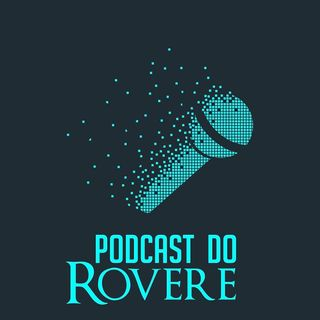 Podcast do Rovere #00 - Piloto