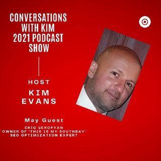 Episode #27 Eric Seropyan SEO Expert & Digital Marketer with Kim Evans, Host