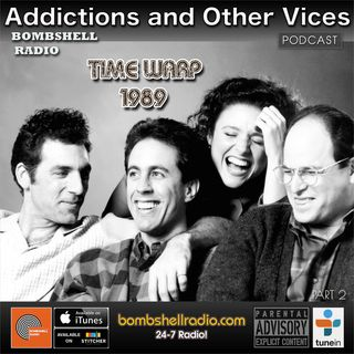Addictions and Other Vices 556 - Time Warp 1989 Part Two