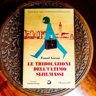 """""""Le tribolazioni dell'ultimo Sijilmassi"""" di Fouad Laroui"""