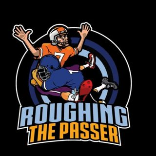 Roughing the Passer(NFL Podcast) Ep.3