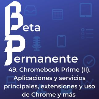 BP49 - Chromebook Prime (II). Aplicaciones y servicios principales, extensiones y uso de Chrome y más