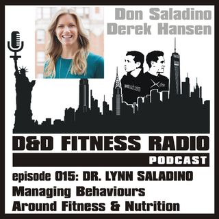 D&D Fitness Radio Podcast - Episode 015 - Dr. Lynn Saladino:  Managing Behaviours Around Fitness and Nutrition