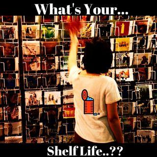 #SHELF LIFE!