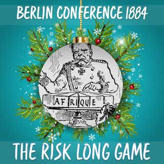 12 Days of Riskmas - Day 9 - Berlin Conference 1884