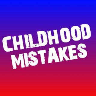 Childhood mistakes