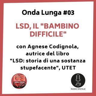 """Onda Lunga #03 - LSD, il """"bambino difficile"""" (con Agnese Codignola)"""