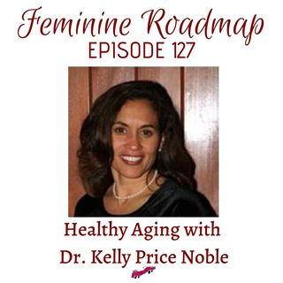 FR Ep #127 Healthy Aging with Dr Kelly Price Noble