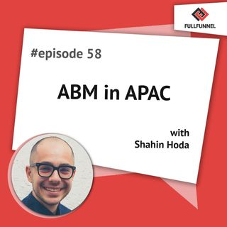 Episode 58: ABM in APAC with Shahin Hoda