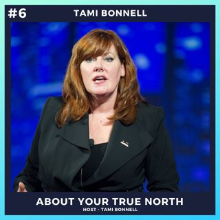 #6 - Tami Bonnell My Reason for About Your True North