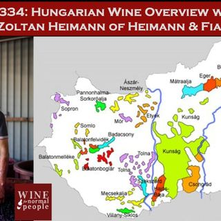 Ep 334: Hungarian Wine Overview with Zoltan Heimann of Heimann Winery