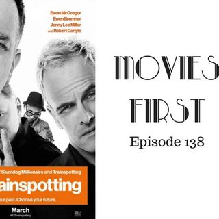 T2 Trainspotting - Movies First with Alex First Episode 138
