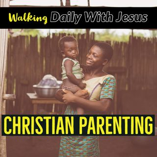 Christian Parenting Training Your Child