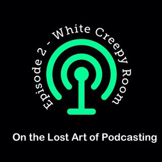 Episode 2 - White Creepy Room
