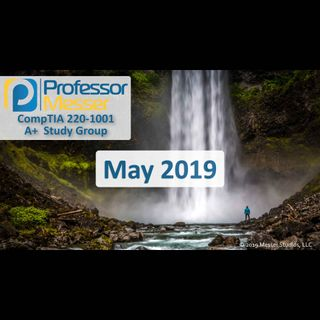 Professor Messer's CompTIA 220-1001 A+ Study Group - May 2019