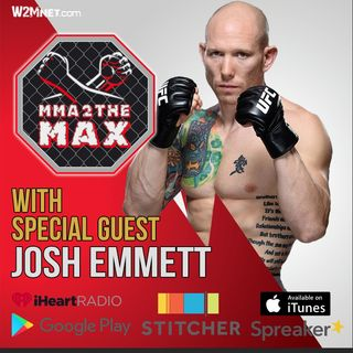 MMA 2 the MAX #28: Interview with Josh Emmett/UFC 220 Review