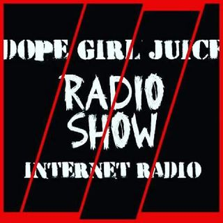 Dope Girl Juice Radio 📻 Episode 72