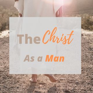 The Christ as a Man