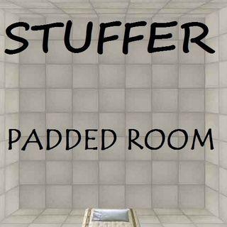 STUFFER - PADDED ROOM