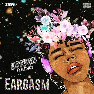 UpTown Radio Presents A Live Streaming Of Eargasm By Tr3y Available On All Platforms!