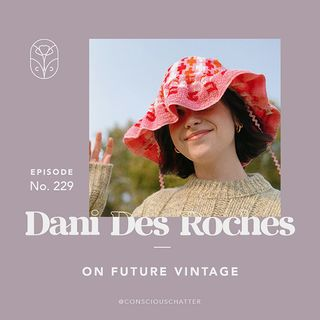 S05 Episode 229 | DANI DES ROCHES OF PICNICWEAR ON STATEMENT PIECES + FUTURE VINTAGE OVER FUTURE GARBAGE