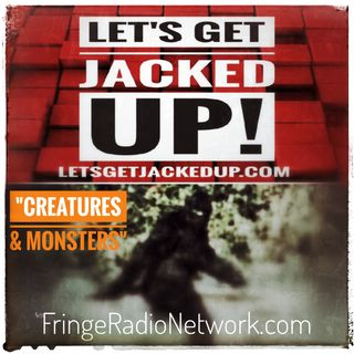 LET'S GET JACKED UP! Creatures and Monsters-Guest- Johnny McMahon
