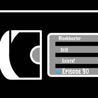 FC 090: Blockbuster Still Exists?