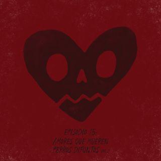 Amores que mueren | Perros Difuntos vol. 2