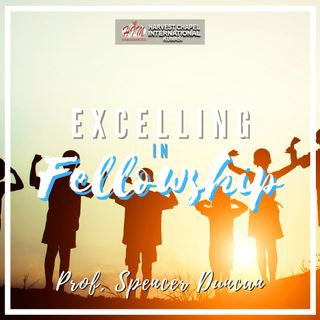 Excelling in Fellowship & Relationships - Part 6