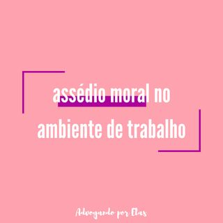 ep #02 - assédio moral no ambiente de trabalho