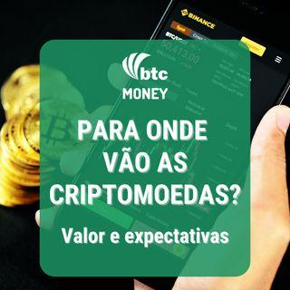 Para onde vão as criptomoedas? Valor e expectativas   BTC Money #92