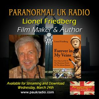 Paranormal UK Radio Show - Lionel Friedberg - Forever In My Veins - 03/24/2021