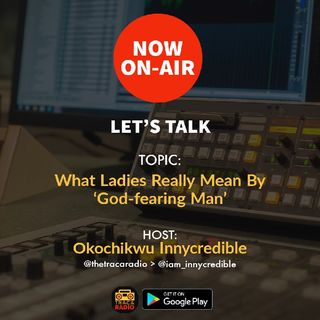 Let's Talk: What Do Ladies Really Mean By 'God-fearing Man'?