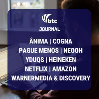 Anima, Cogna, Yduqs | Netflix, Amazon | Pague Menos, Neooh e Home Office | Journal 20/05/21