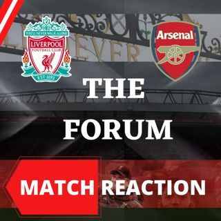 Liverpool 3 -  Arsenal 1 | Match Reaction | The Forum