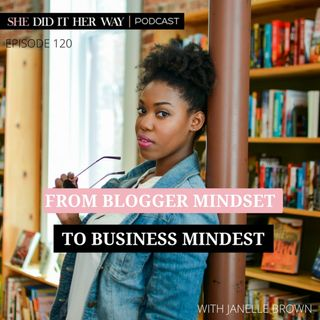 SDH120: From Blogger Mindset to Business Mindset with Janelle Brown