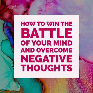 How to Win the battle of your Mind, overcome negative thoughts and live in the victory in which Christ Blood bought you.