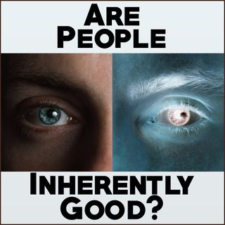Are People Inherently Good?