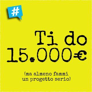 Li vuoi 15.000€ per un progetto? C'è chi te li da a fondo perduto