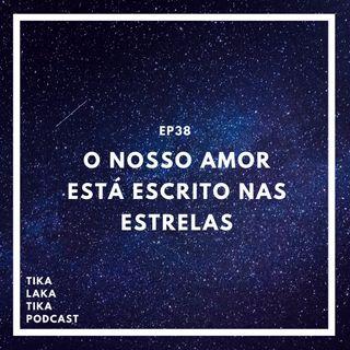 EP38 - O Nosso Amor Está Escrito nas Estrelas